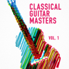 Classical Guitar Masters, Vol. 1 (Acoustic Instrumental Music Played on a Classical Guitar)