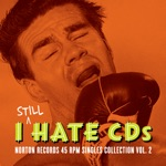 I Still Hate CD's: Norton Records 45 RPM Singles Collection Vol. 2