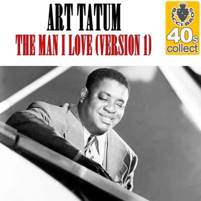 The Man I Love (Version 1) [Remastered] - Single - Art Tatum
