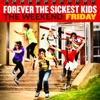 The Weekend: Friday, Forever the Sickest Kids