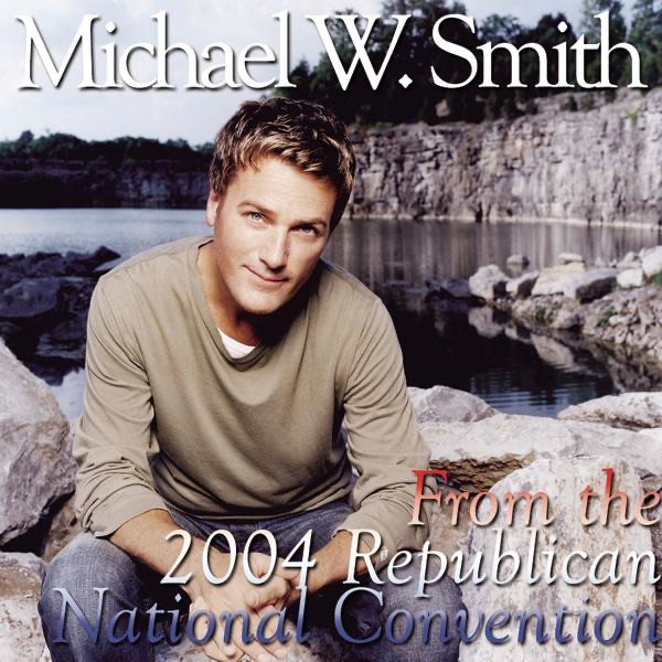 Michael W. Smith: Live At the 2004 Republican National Convention