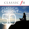 50 Classical Chillout (By Classic FM) - Various Artists