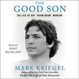The Good Son: The Life of Ray 'Boom Boom' Mancini (Unabridged) audiobook