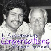 Conversations (feat. Jorge Struntz & Joe Sample) - L. Subramaniam & Stéphane Grappelli