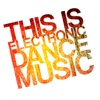 This Is Electronic Dance Music (EDM 2012)