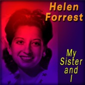 Helen Forrest - My Sister and I
