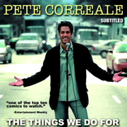 The Things We Do For Love - Pete Correale