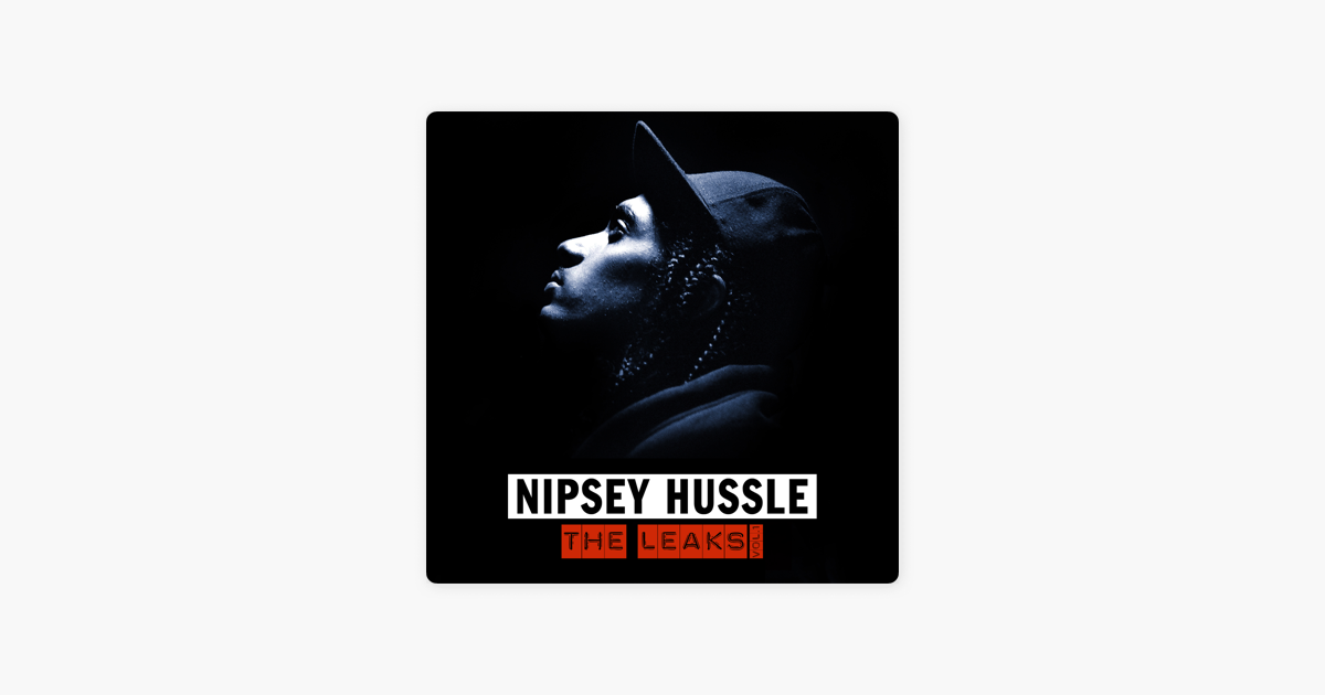 The Leaks, Vol  1 by Nipsey Hussle on iTunes