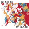 My House - Single, Kids of 88