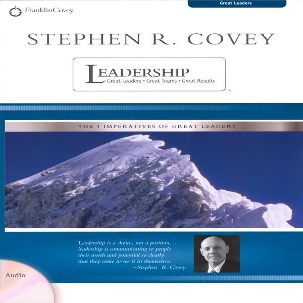 Stephen R Covey On Leadership Great Leaders Great Teams Great