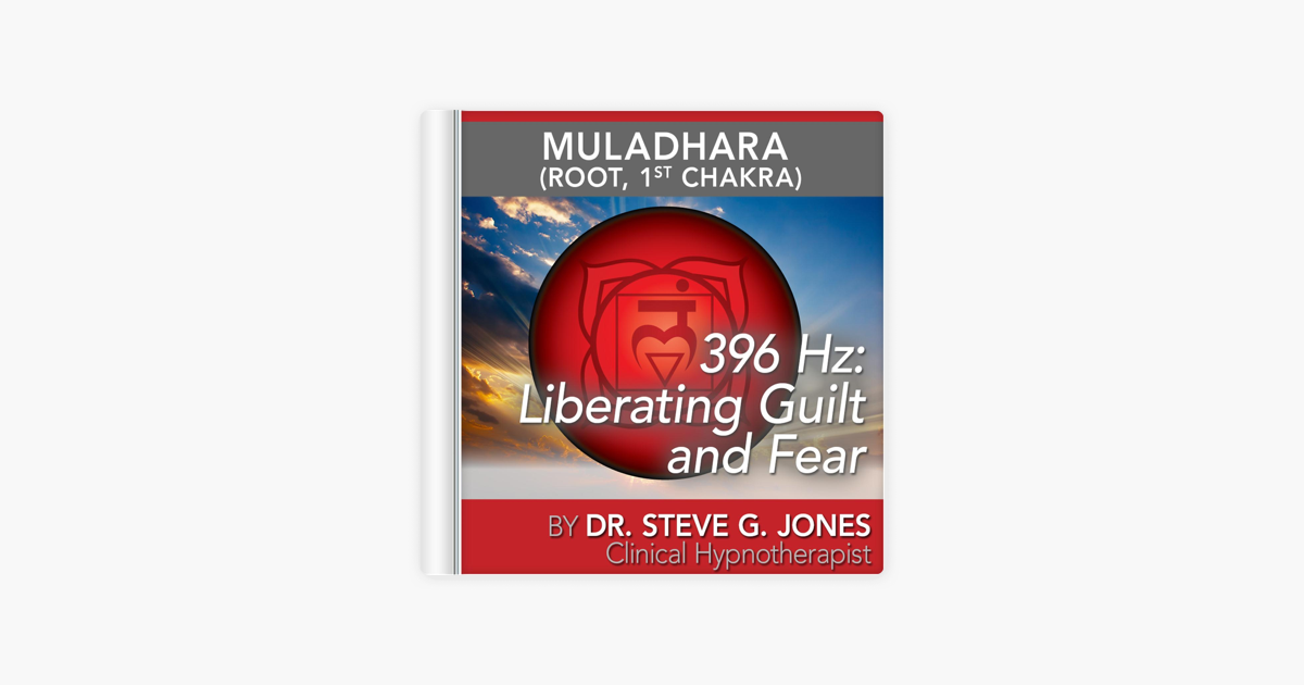 396 Hz: Liberating Guilt and Fear (Muladhara) [Root, 1st