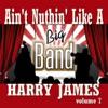Ain't Nuthin' Like a Big Band Vol. 7, Harry James