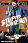 Stupid White Men...and Other Sorry Excuses for the State of the Nation! (Unabridged) [Unabridged Nonfiction] audiobook