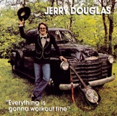 Jerry Douglas - I Think It's Gonna Work Out Fine