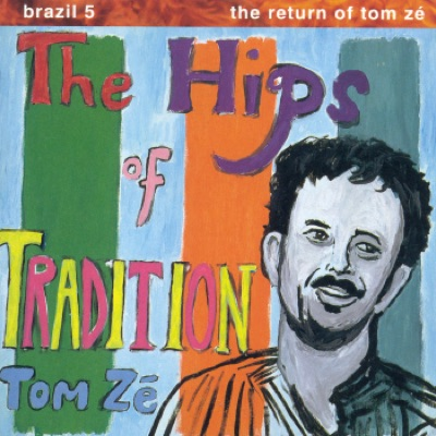 Brazil Classics 5: The Return of Tom Ze - The Hips of Tradition - Tom Zé