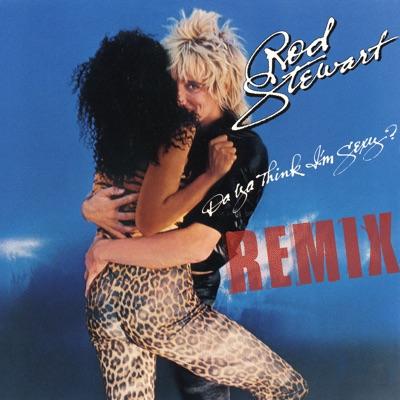 Da Ya Think I'm Sexy? (Remix) - Single - Rod Stewart