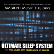 Ultimate Sleep System - Ambient Music Therapy - Ambient Music Therapy