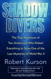 Shadow Divers: Two Americans Who Risked Everything to Solve One of the Last Mysteries of WWII (Unabridged) [Unabridged Nonfiction] audiobook