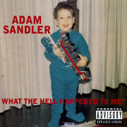 What the Hell Happened to Me? - Adam Sandler - Adam Sandler