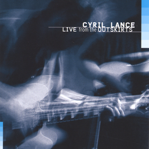 Cyril Lance - Live from the Outskirts