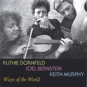 Ruthie Dornfeld, Joel Bernstein, Keith Murphy - Ways of the World