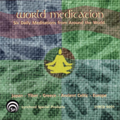 World Meditation - Six Daily Meditations from Around the World