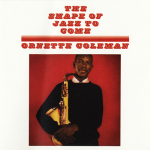 Ornette Coleman - The Shape of Jazz to Come