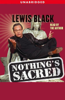 Lewis Black - Nothing's Sacred (Unabridged)  artwork