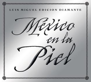 Mexico en la Piel (Edicion Diamante) – Luis Miguel