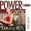 Power Cardio - Electric 80's (44 Min Non-Stop Workout (138-152 BPM) Perfect for Fast Cardio, Fast Paced Walking, Elliptical and General Fitness) - Power Music Workout