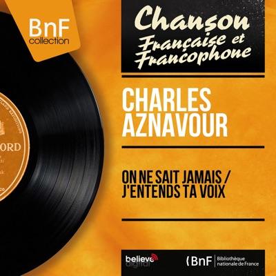 On ne sait jamais / J'entends ta voix (feat. Jean Leccia et son orchestre) [Mono Version] - Single - Charles Aznavour