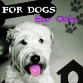 For Dogs Ear Only – Calm Down Your Animal Companion, Music Therapy for Dogs, Sleep Aids, Pet Relaxation, Stress Relief