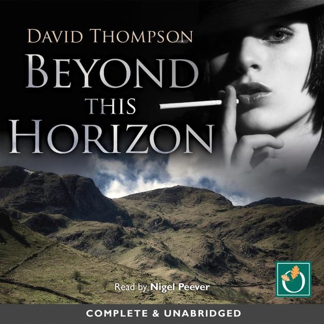 Beyond This Horizon Unabridged By David Thompson On Itunes