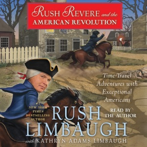 Rush Revere and the American Revolution: Time-Travel Adventures with Exceptional Americans (Unabridged) - Rush Limbaugh audiobook, mp3