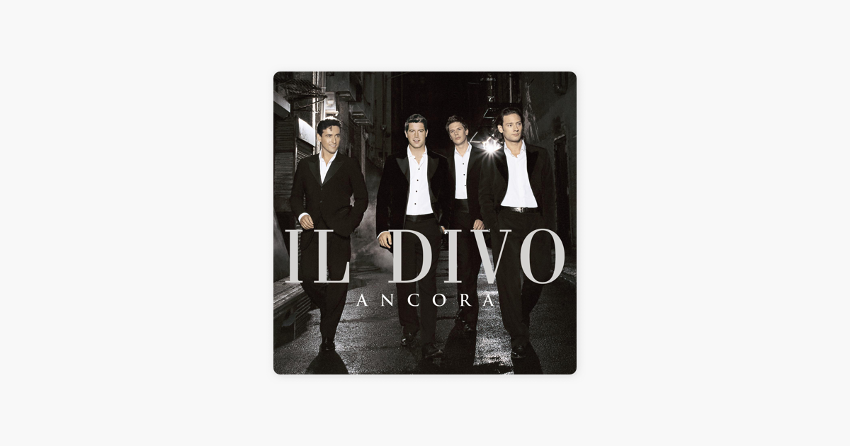 Ancora by il divo on apple music - Il divo all by myself ...