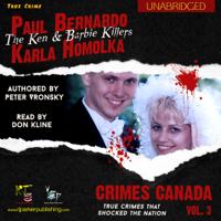 Peter Vronsky & RJ Parker - Paul Bernardo and Karla Homolka: The True Story of the Ken and Barbie Killers: Crimes Canada: True Crimes That Shocked the Nation, Book 3 (Unabridged) artwork