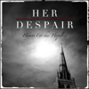 Hymns for the Hopeless - Her Despair