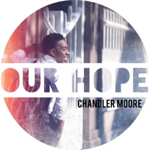 Chandler Moore - Our Hope