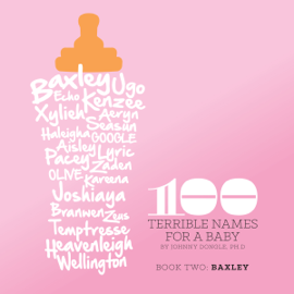 100 Terrible Names for a Baby: Volume 2 (Unabridged) audiobook