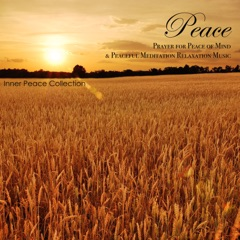 Peace - Prayer for Peace of Mind & Peaceful Meditation Relaxation Music (Inner Peace Collection)