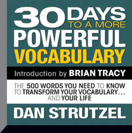30 Days to a More Powerful Vocabulary: The 500 Words You Need to Know to Transform Your Vocabulary...And Your Life audiobook