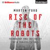 Martin Ford - Rise of the Robots: Technology and the Threat of a Jobless Future (Unabridged)  artwork