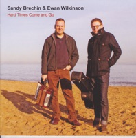 Hard Times Come and Go by Sandy Brechin & Ewan Wilkinson on Apple Music