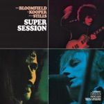 Mike Bloomfield, Al Kooper & Stephen Stills - It Takes a Lot to Laugh, It Takes a Train to Cry