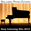 Easy Listening Hits 2014 - Relaxing Piano Covers