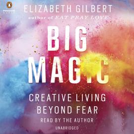 Big Magic: Creative Living Beyond Fear (Unabridged) audiobook