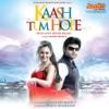 Kaash Tum Hote (Original Motion Picture Soundtrack) - EP