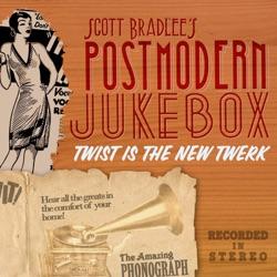 View album Scott Bradlee's Postmodern Jukebox - Twist Is the New Twerk