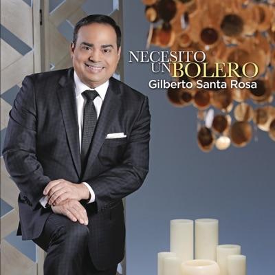 Necesito un Bolero - Gilberto Santa Rosa