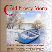 Cold Frosty Morn at West River (feat. Patrick Egan) by Maggie Sansone, Andrea Hoag & Sharon Knowles on Apple Music